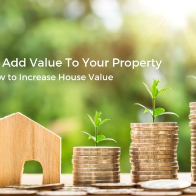 How to Add Value to Your Property – Part I: How to Increase House Value