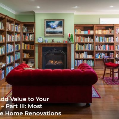 How to Add Value to Your Property – Part III: Most Expensive Home Renovations